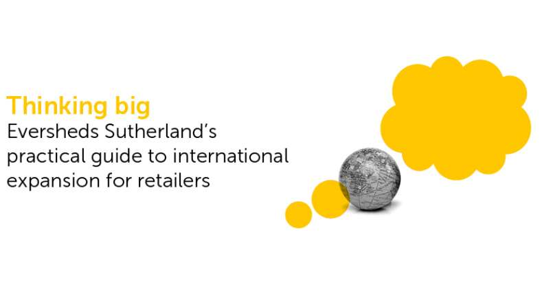 Thinking Big: Eversheds Sutherland's practical guide to international expansion for retailers